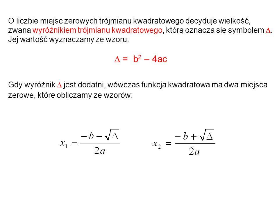 O liczbie miejsc zerowych trójmianu kwadratowego decyduje wielkość, zwana wyróżnikiem trójmianu kwadratowego, którą oznacza się symbolem . Jej wartość wyznaczamy ze wzoru: