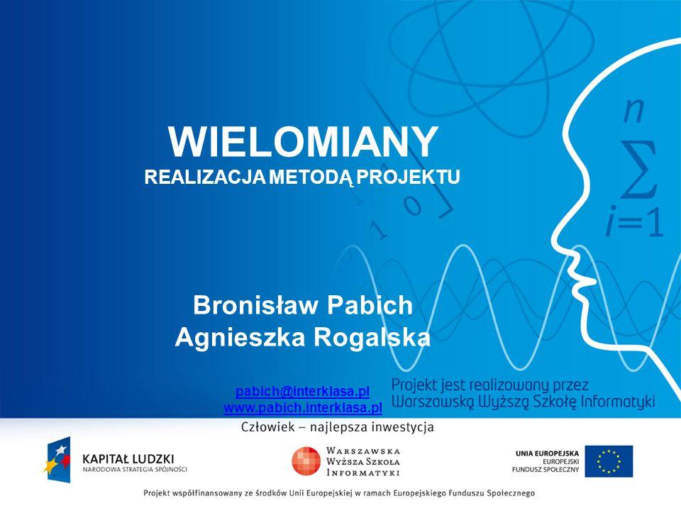 WIELOMIANY REALIZACJA METODĄ PROJEKTU Bronisław Pabich Agnieszka Rogalska pabich@interklasa.pl www.pabich.interklasa.pl