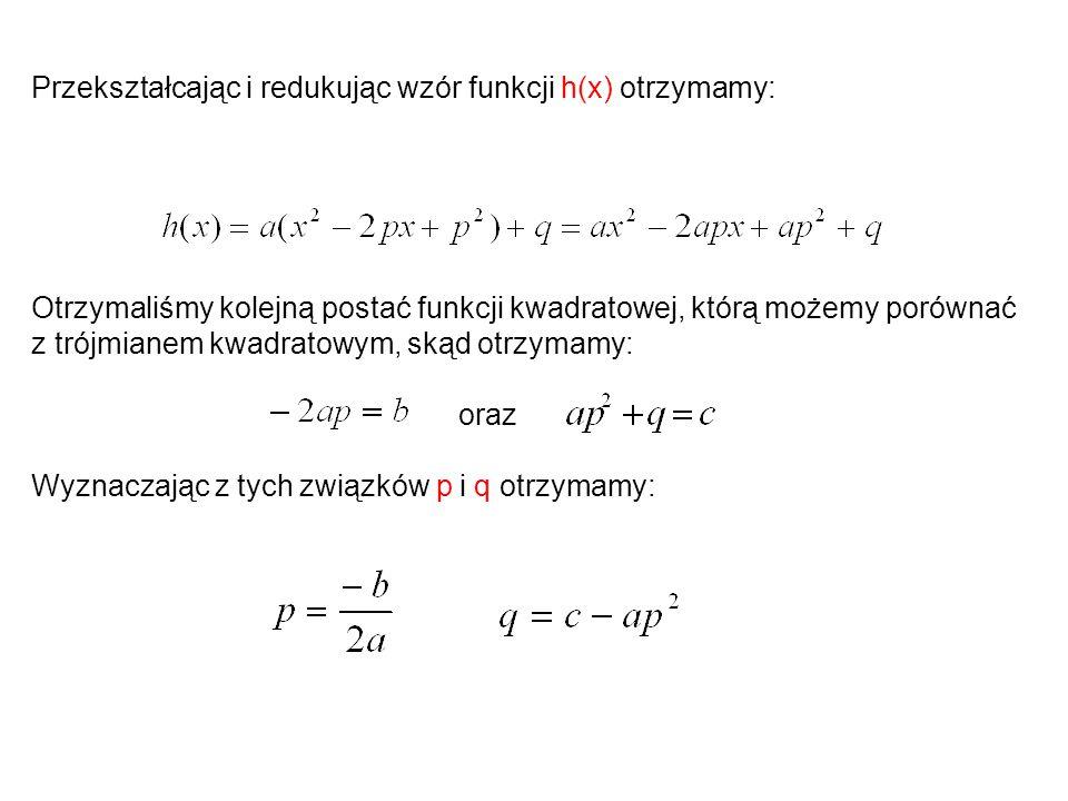 Przekształcając i redukując wzór funkcji h(x) otrzymamy: