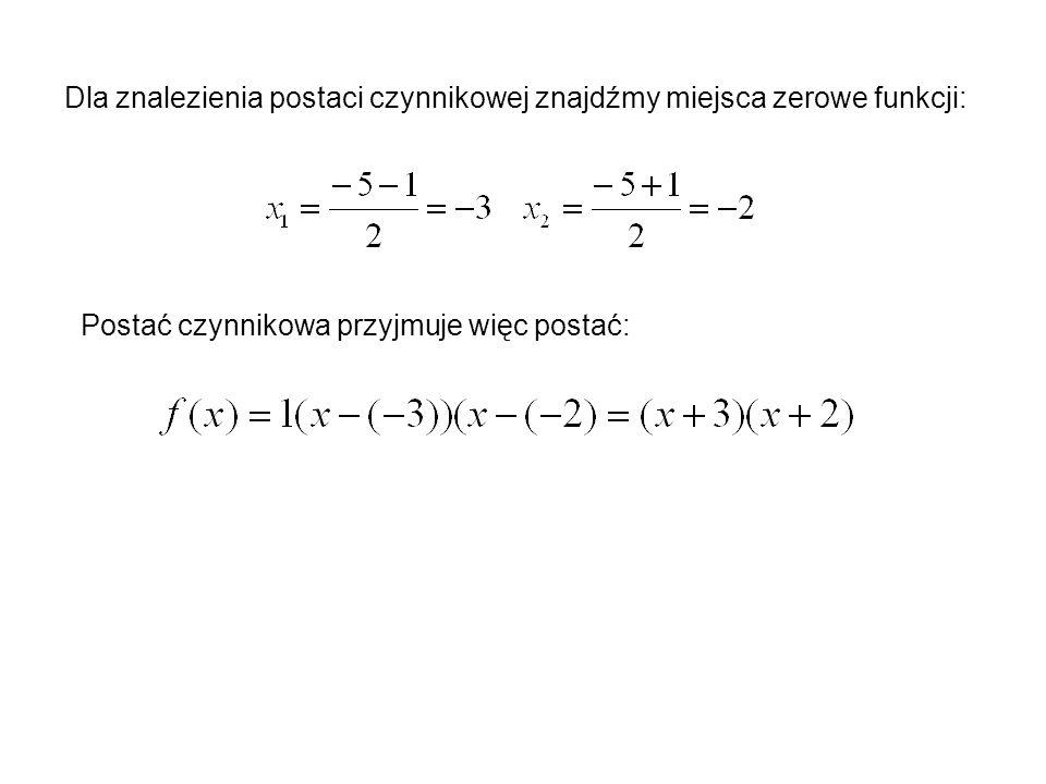 Dla znalezienia postaci czynnikowej znajdźmy miejsca zerowe funkcji: