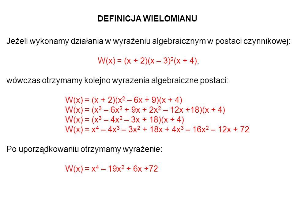 DEFINICJA WIELOMIANU Jeżeli wykonamy działania w wyrażeniu algebraicznym w postaci czynnikowej: W(x) = (x + 2)(x – 3)2(x + 4),