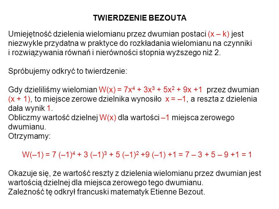 W(–1) = 7 (–1)4 + 3 (–1)3 + 5 (–1)2 +9 (–1) +1 = 7 – 3 + 5 – 9 +1 = 1