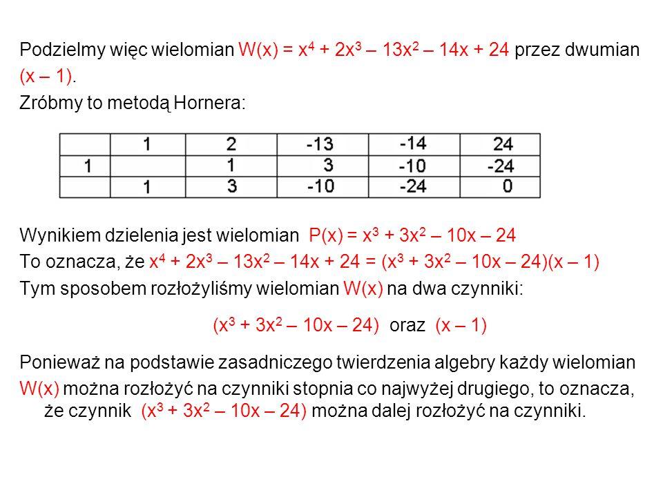 Podzielmy więc wielomian W(x) = x4 + 2x3 – 13x2 – 14x + 24 przez dwumian