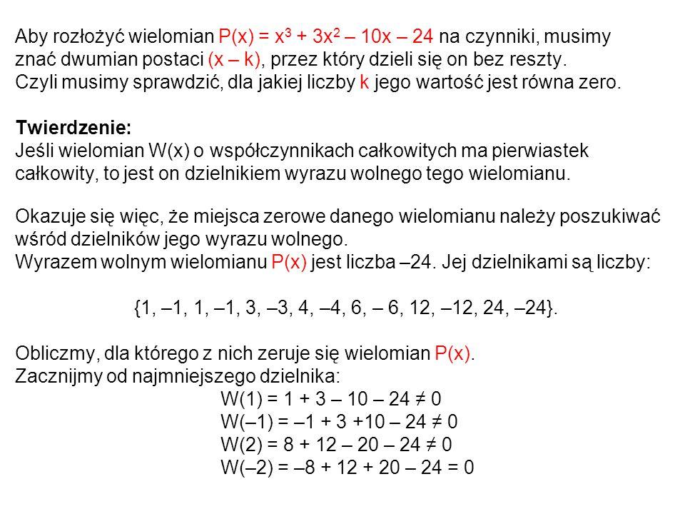 Aby rozłożyć wielomian P(x) = x3 + 3x2 – 10x – 24 na czynniki, musimy