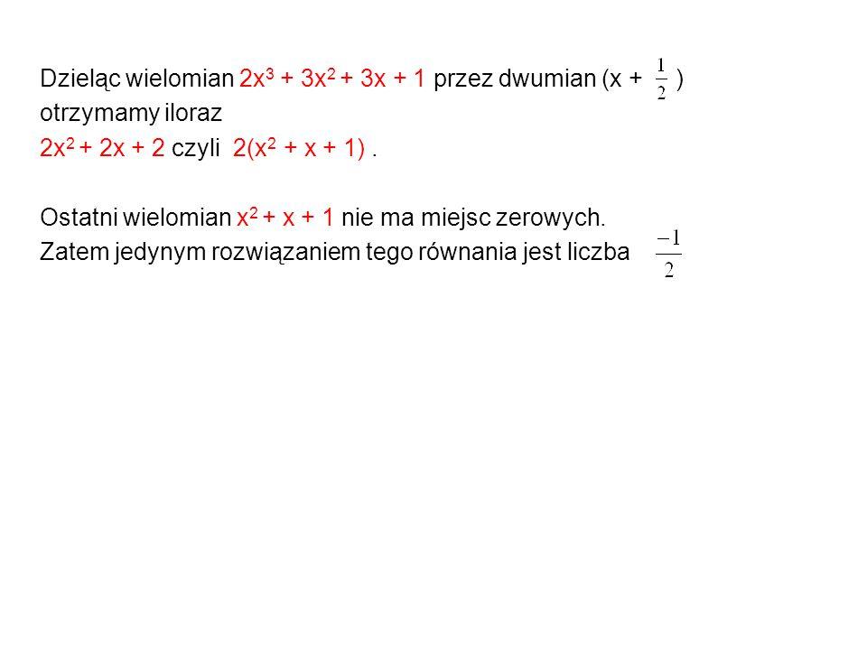 Dzieląc wielomian 2x3 + 3x2 + 3x + 1 przez dwumian (x + )