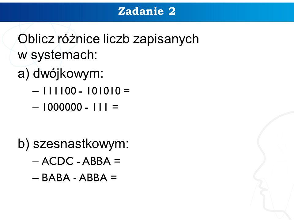 Oblicz różnice liczb zapisanych w systemach: a) dwójkowym: