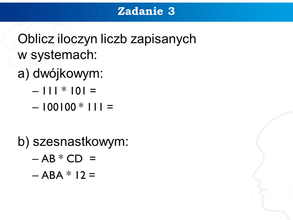 Oblicz iloczyn liczb zapisanych w systemach: a) dwójkowym: