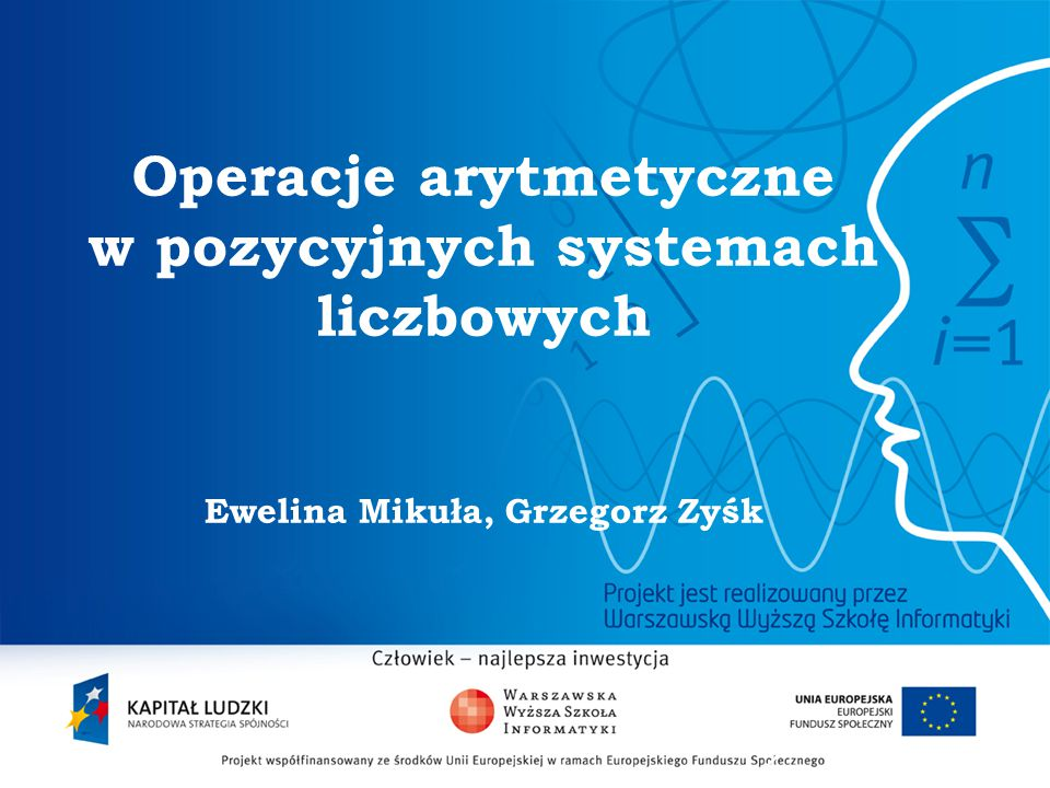 Operacje arytmetyczne w pozycyjnych systemach liczbowych Ewelina Mikuła, Grzegorz Zyśk