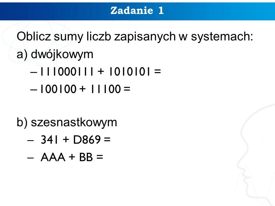 Oblicz sumy liczb zapisanych w systemach: a) dwójkowym