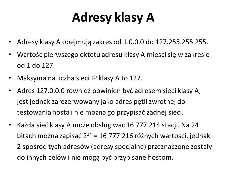 Adresy klasy A Adresy klasy A obejmują zakres od 1.0.0.0 do 127.255.255.255.