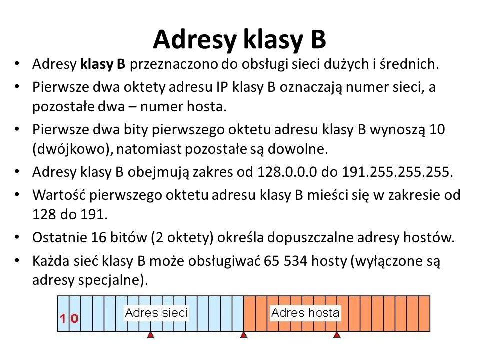 Adresy klasy B Adresy klasy B przeznaczono do obsługi sieci dużych i średnich.