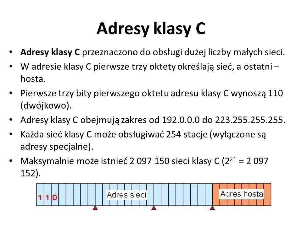 Adresy klasy C Adresy klasy C przeznaczono do obsługi dużej liczby małych sieci.