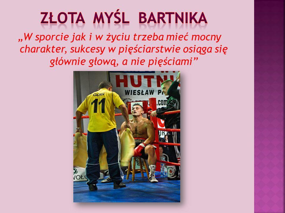"""Złota myśl Bartnika """"W sporcie jak i w życiu trzeba mieć mocny charakter, sukcesy w pięściarstwie osiąga się głównie głową, a nie pięściami"""