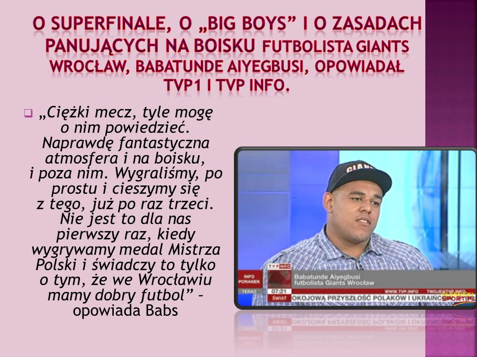 "O SuperFinale, o ""big boys i o zasadach panujących na boisku futbolista Giants Wrocław, Babatunde Aiyegbusi, opowiadał TVP1 i TVP Info."