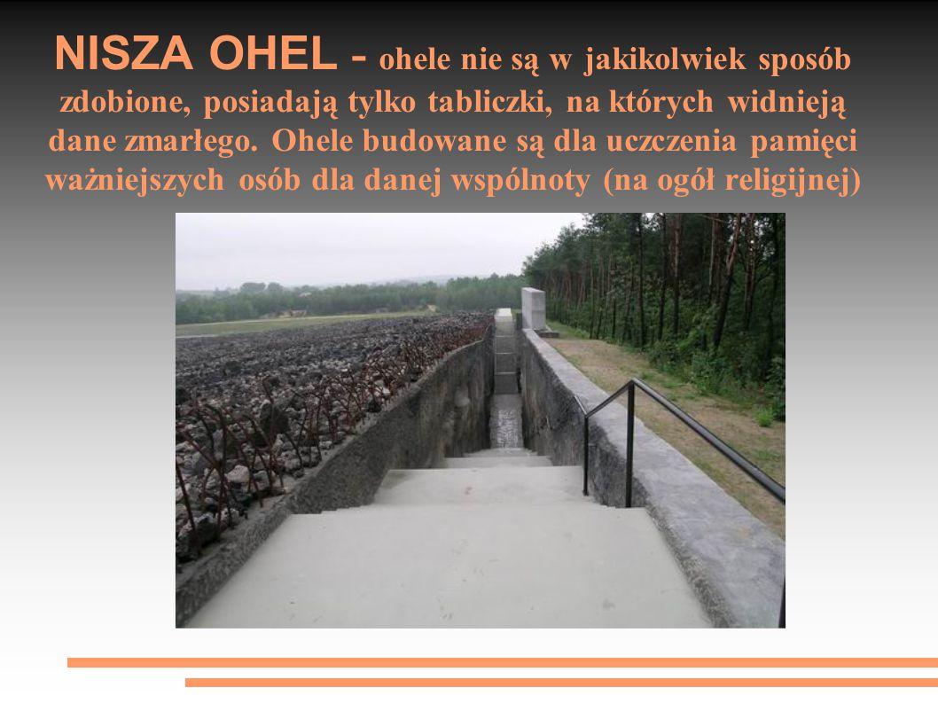 NISZA OHEL - ohele nie są w jakikolwiek sposób zdobione, posiadają tylko tabliczki, na których widnieją dane zmarłego.