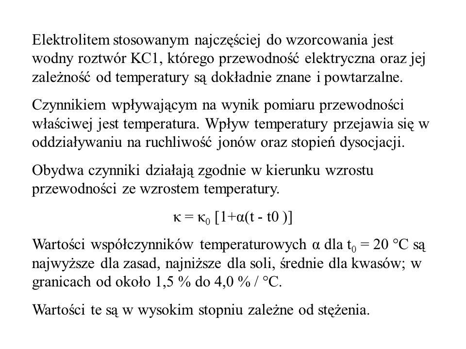 Elektrolitem stosowanym najczęściej do wzorcowania jest wodny roztwór KC1, którego przewodność elektryczna oraz jej zależność od temperatury są dokładnie znane i powtarzalne.