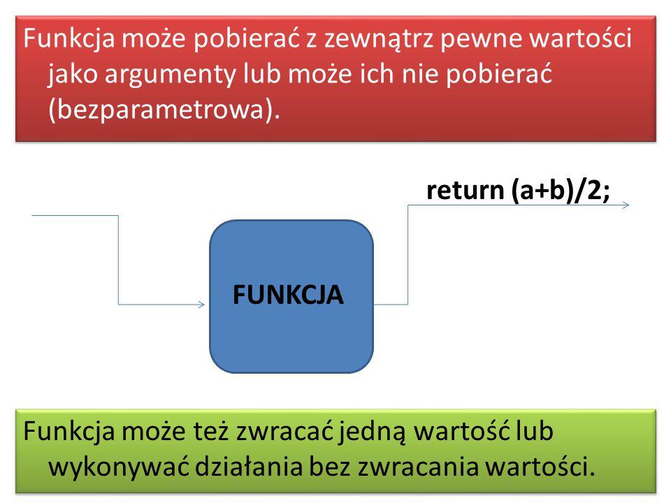 Funkcja może pobierać z zewnątrz pewne wartości jako argumenty lub może ich nie pobierać (bezparametrowa).