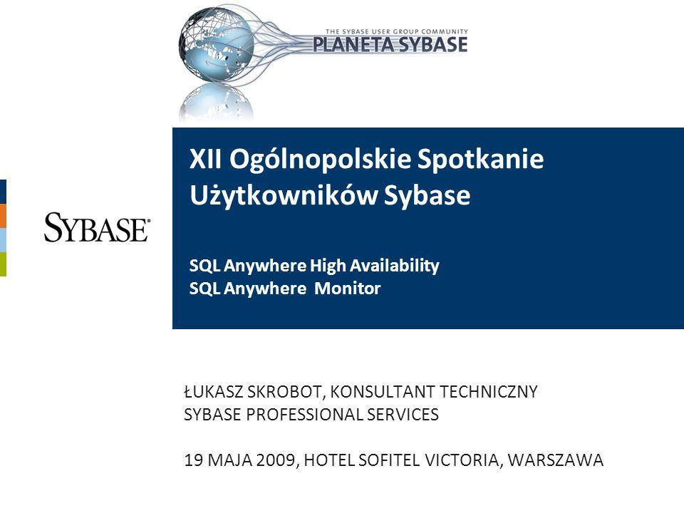 XII Ogólnopolskie Spotkanie Użytkowników Sybase SQL Anywhere High Availability SQL Anywhere Monitor