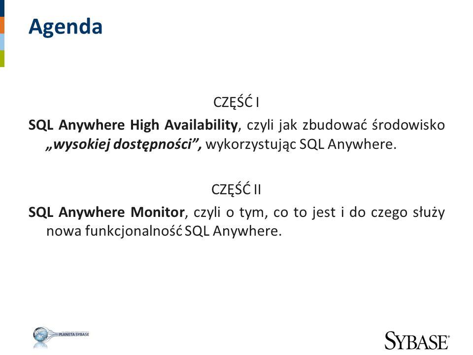"""Agenda CZĘŚĆ I. SQL Anywhere High Availability, czyli jak zbudować środowisko """"wysokiej dostępności , wykorzystując SQL Anywhere."""