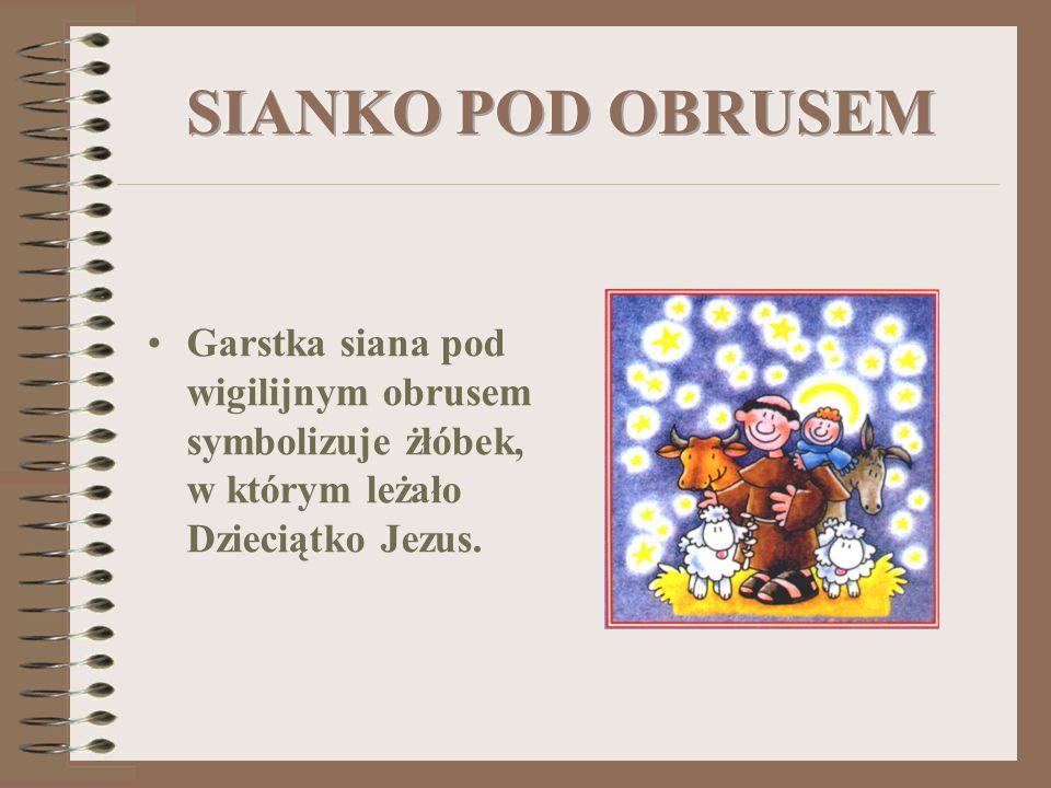 SIANKO POD OBRUSEM Garstka siana pod wigilijnym obrusem symbolizuje żłóbek, w którym leżało Dzieciątko Jezus.
