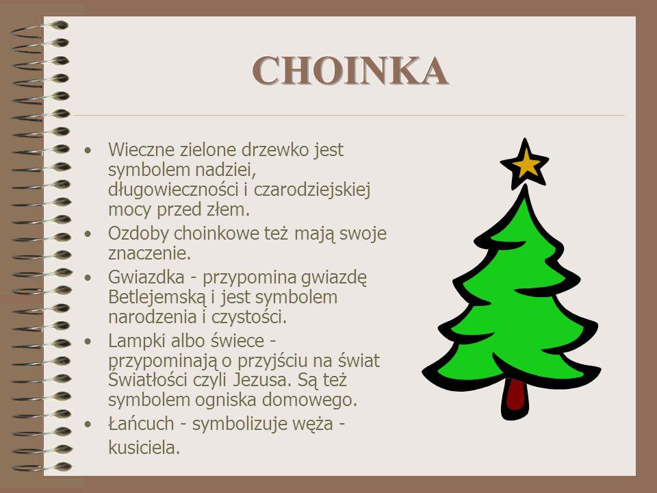 CHOINKA Wieczne zielone drzewko jest symbolem nadziei, długowieczności i czarodziejskiej mocy przed złem.