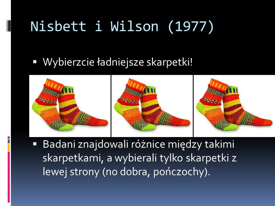 Nisbett i Wilson (1977) Wybierzcie ładniejsze skarpetki!