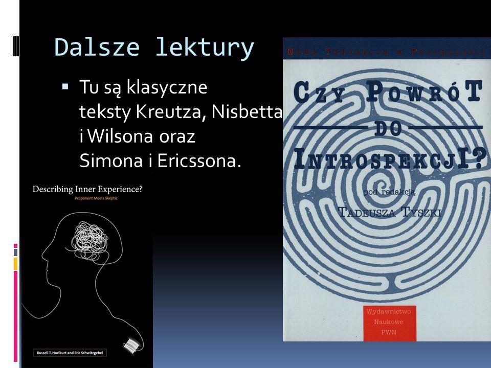Dalsze lektury Tu są klasyczne teksty Kreutza, Nisbetta i Wilsona oraz Simona i Ericssona.