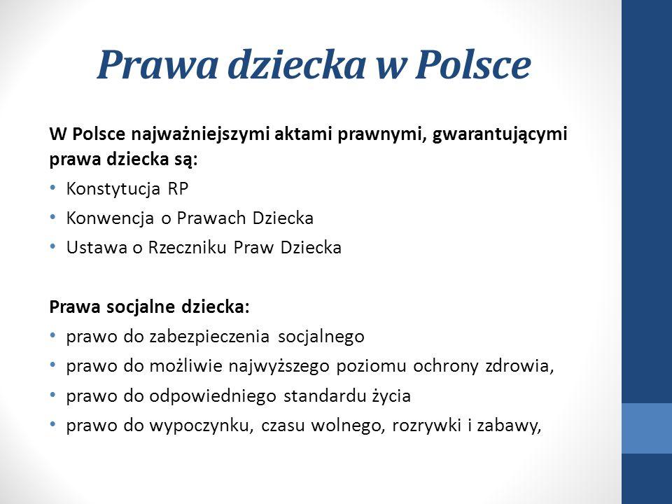 Prawa dziecka w Polsce W Polsce najważniejszymi aktami prawnymi, gwarantującymi prawa dziecka są: Konstytucja RP.