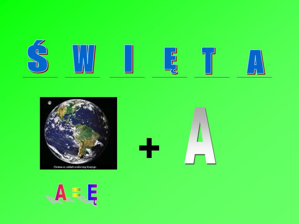 Ś W I Ę T A A + A = Ę