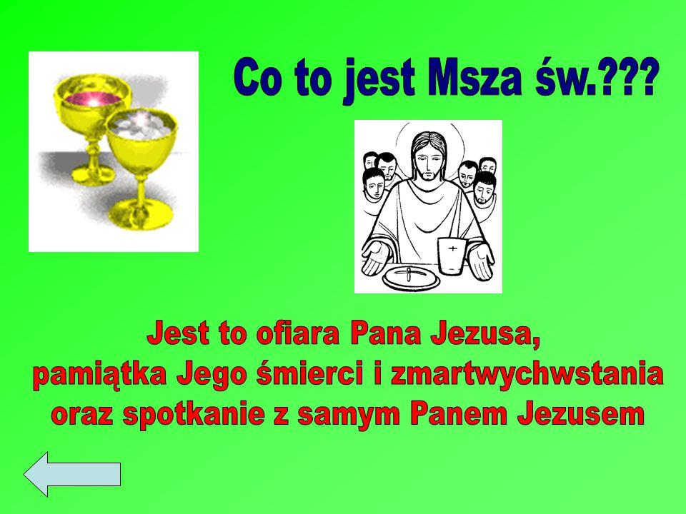 Co to jest Msza św. Jest to ofiara Pana Jezusa,