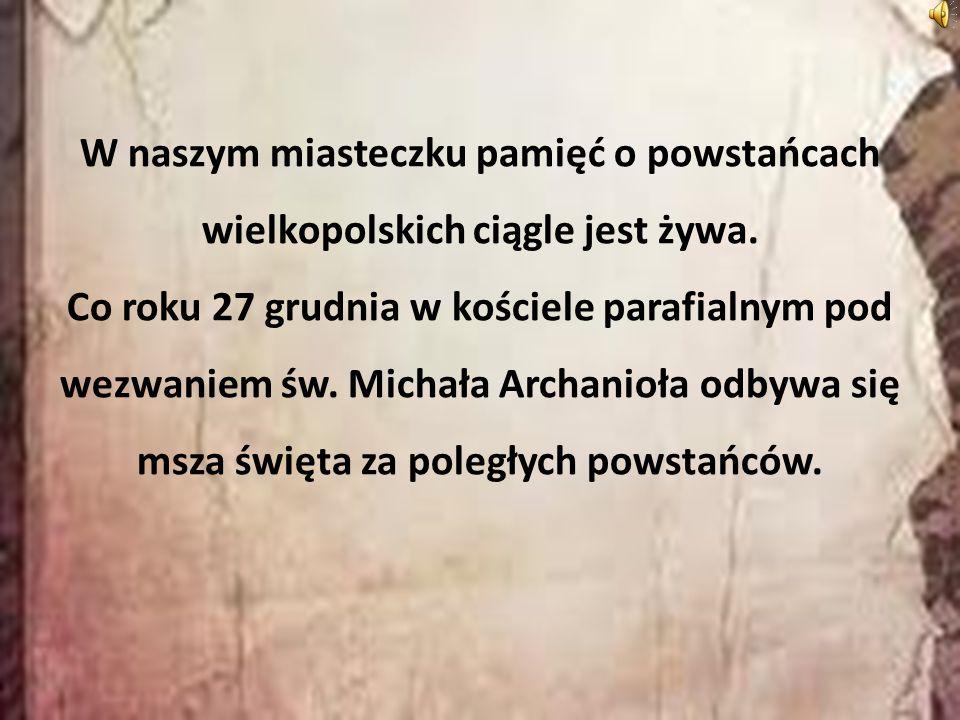 W naszym miasteczku pamięć o powstańcach wielkopolskich ciągle jest żywa.