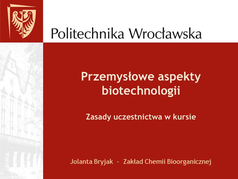 Przemysłowe aspekty biotechnologii Zasady uczestnictwa w kursie