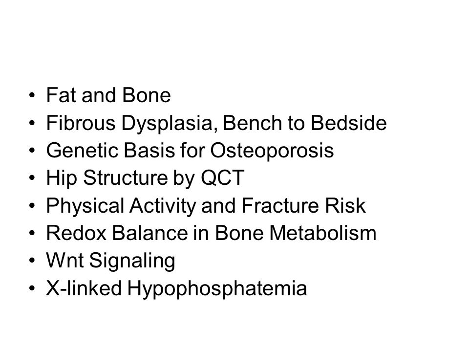 Fat and Bone Fibrous Dysplasia, Bench to Bedside. Genetic Basis for Osteoporosis. Hip Structure by QCT.