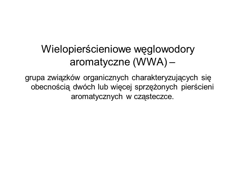 Wielopierścieniowe węglowodory aromatyczne (WWA) –