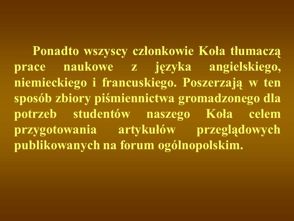 Ponadto wszyscy członkowie Koła tłumaczą prace naukowe z języka angielskiego, niemieckiego i francuskiego.