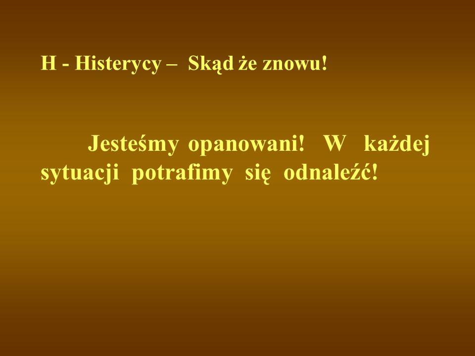 H - Histerycy – Skąd że znowu!