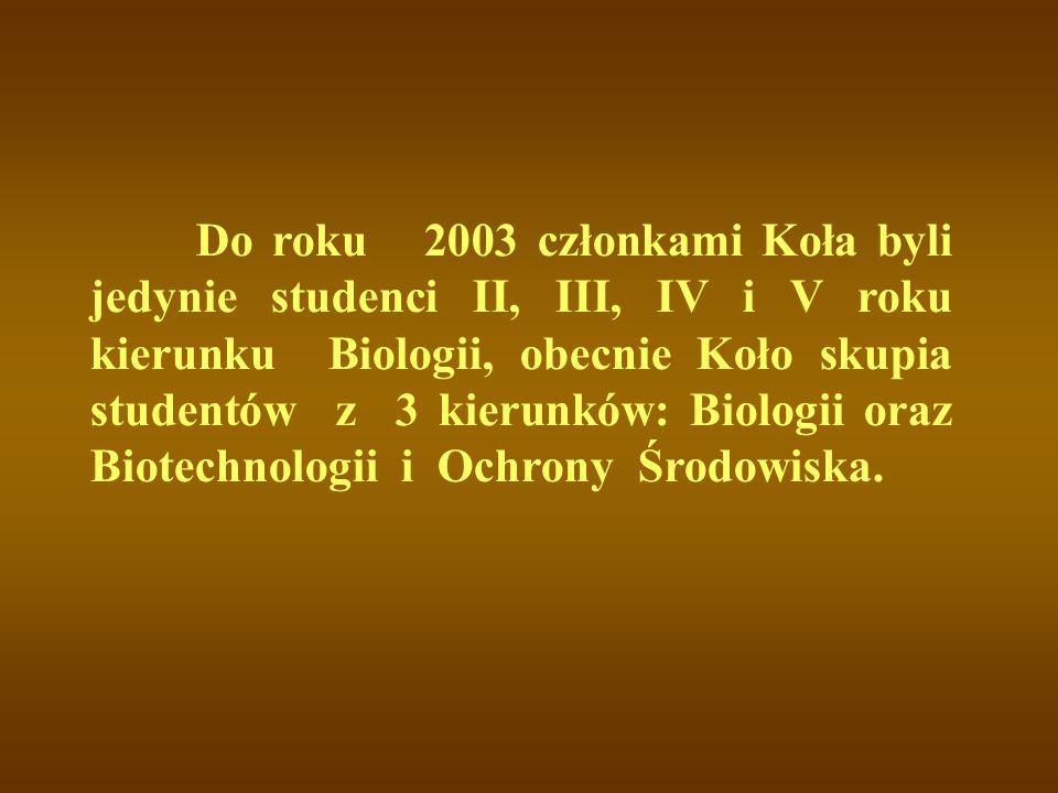 Do roku 2003 członkami Koła byli jedynie studenci II, III, IV i V roku kierunku Biologii, obecnie Koło skupia studentów z 3 kierunków: Biologii oraz Biotechnologii i Ochrony Środowiska.