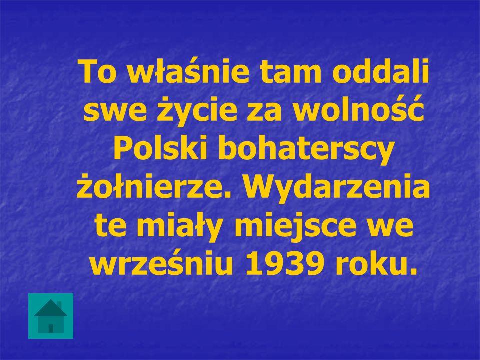 To właśnie tam oddali swe życie za wolność Polski bohaterscy żołnierze
