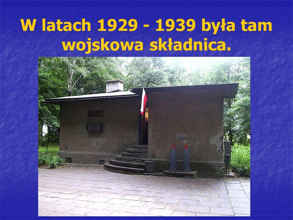 W latach 1929 - 1939 była tam wojskowa składnica.