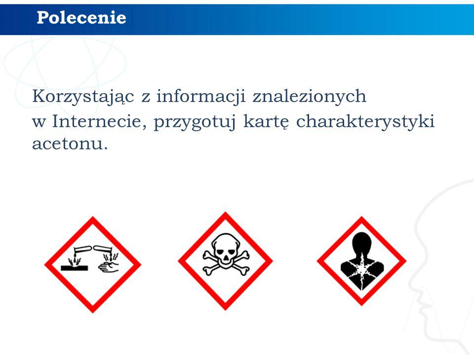 Polecenie Korzystając z informacji znalezionych w Internecie, przygotuj kartę charakterystyki acetonu.