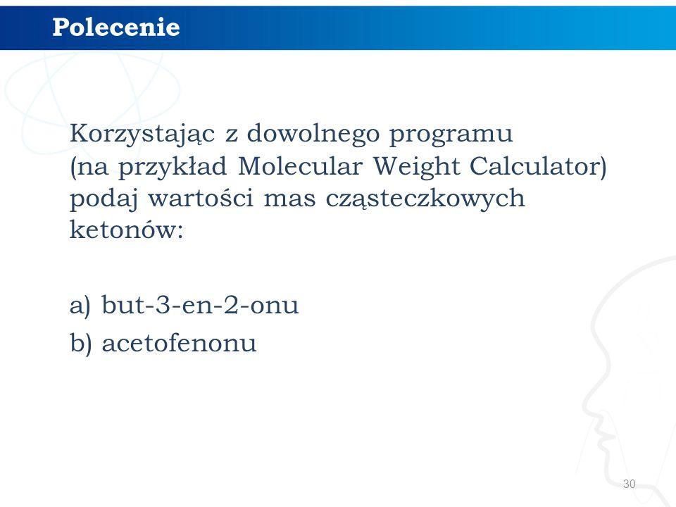 Polecenie Korzystając z dowolnego programu (na przykład Molecular Weight Calculator) podaj wartości mas cząsteczkowych ketonów: