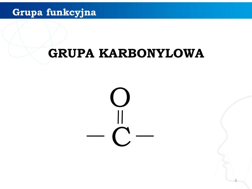 Grupa funkcyjna GRUPA KARBONYLOWA O C
