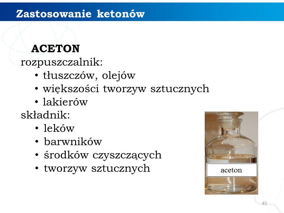 ACETON Zastosowanie ketonów rozpuszczalnik: tłuszczów, olejów