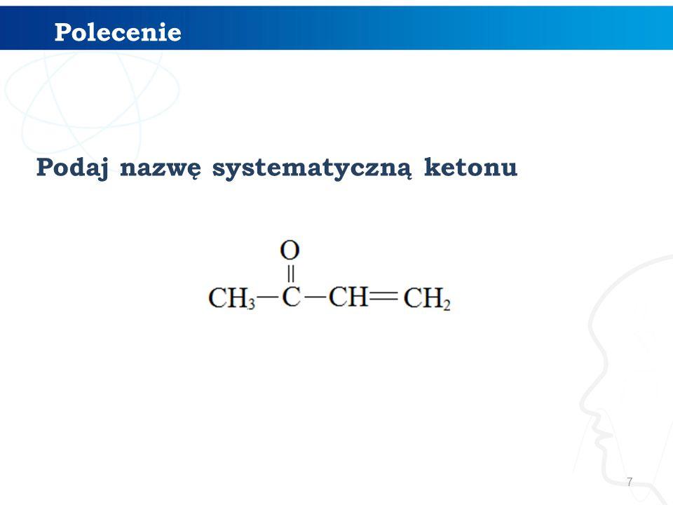 Polecenie Podaj nazwę systematyczną ketonu