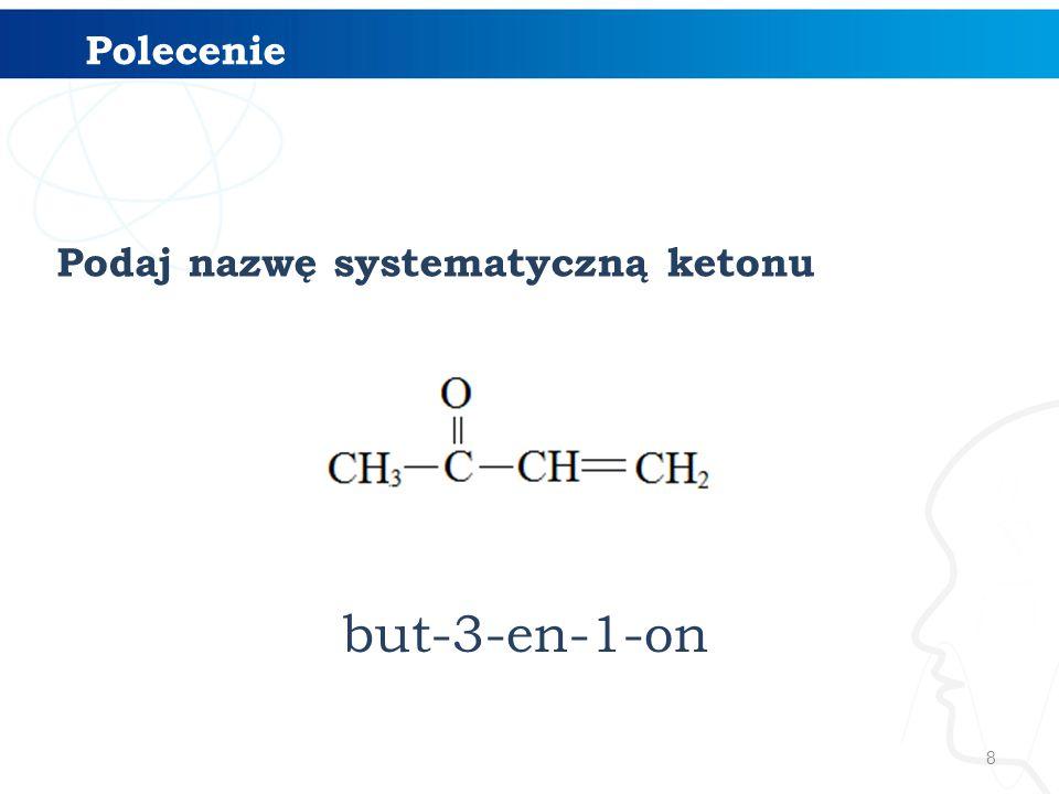 Polecenie Podaj nazwę systematyczną ketonu but-3-en-1-on
