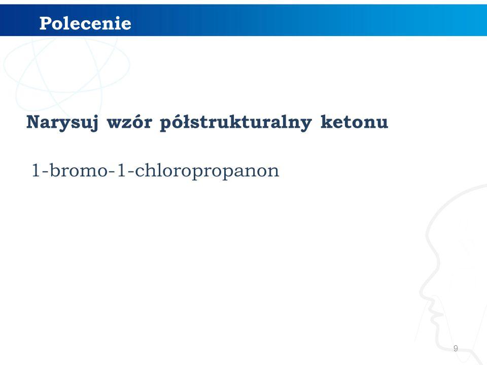 Polecenie Narysuj wzór półstrukturalny ketonu 1-bromo-1-chloropropanon