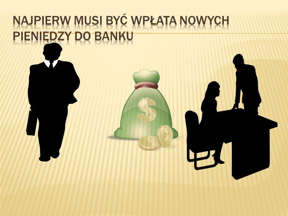 Najpierw musi być wpłata nowych pieniędzy do banku