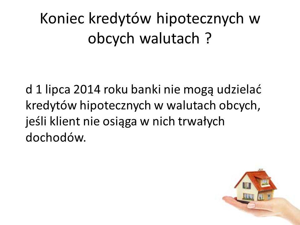 Koniec kredytów hipotecznych w obcych walutach