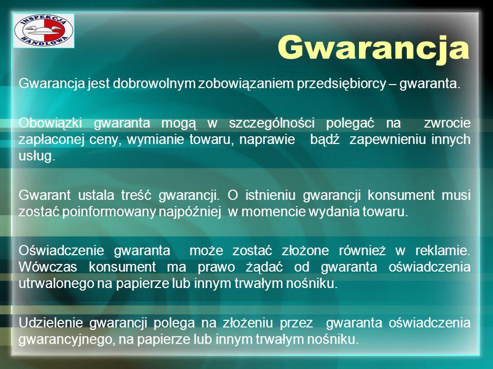 Gwarancja Gwarancja jest dobrowolnym zobowiązaniem przedsiębiorcy – gwaranta.