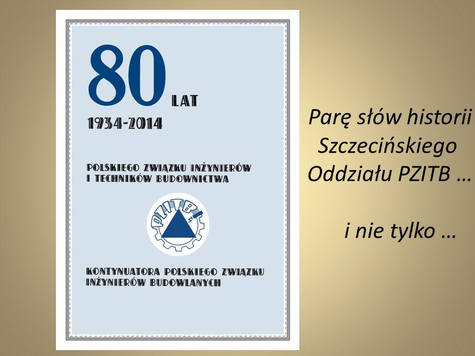 Parę słów historii Szczecińskiego Oddziału PZITB … i nie tylko …